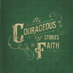 Courageous Stories of Faith